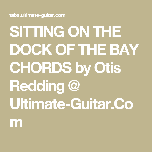 SITTING ON THE DOCK OF THE BAY CHORDS by Otis Redding @ Ultimate ...