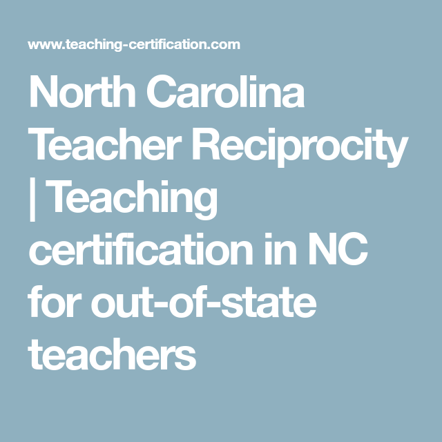 North Carolina Teacher Reciprocity Teaching Certification In Nc