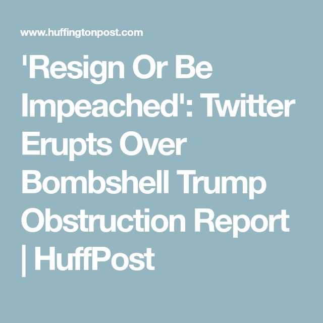 Resign Or Be Impeached Twitter Erupts Over Bombshell