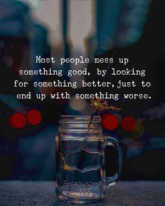 Most People Mess Up Something Good By Looking Forsomething Better Relationship Status Quotes Status Quotes Messed Up Quotes