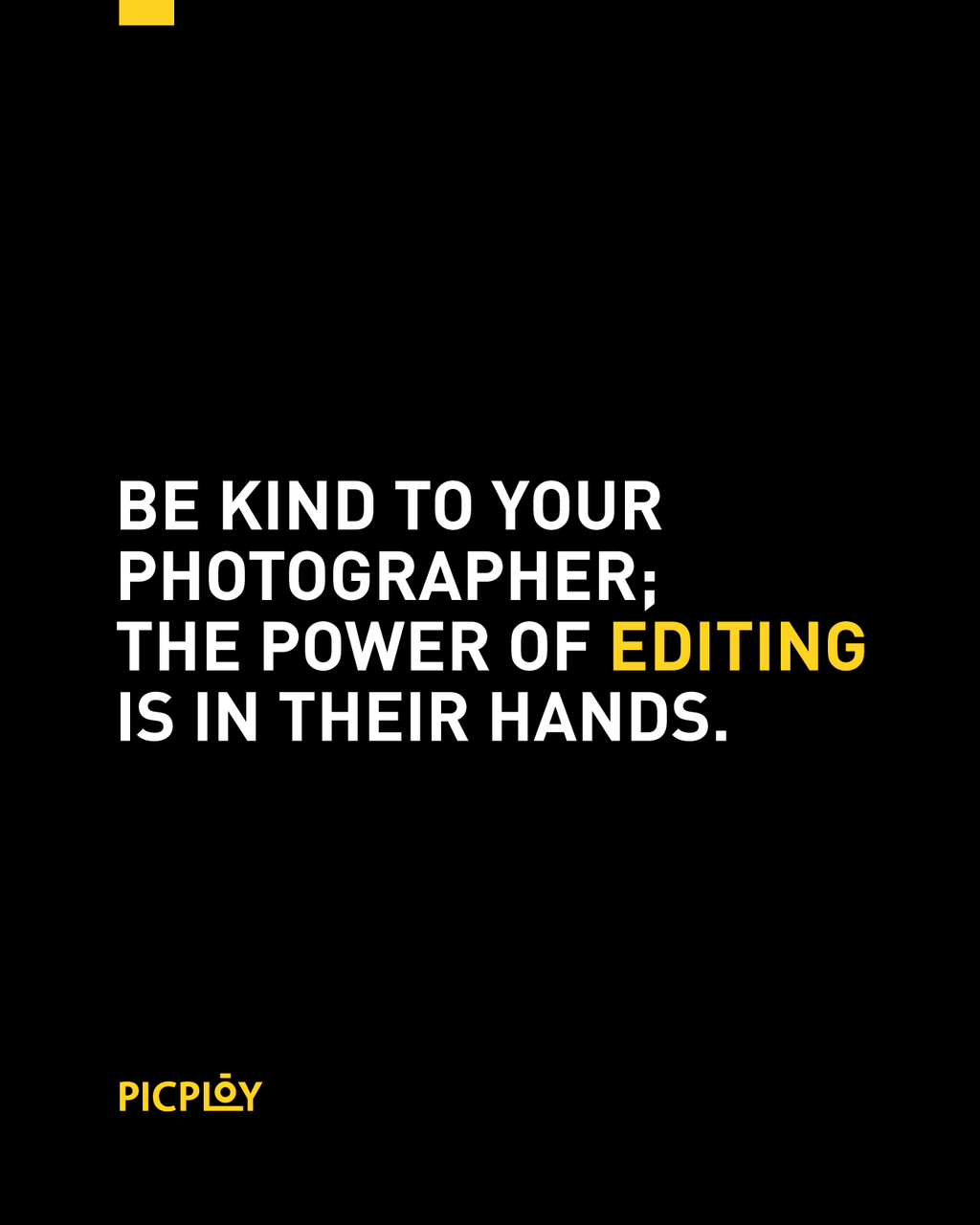 Be Kind To Your Photographer The Power Of Editing Is In Their Hands So True Quote Photography Quotes About Photography Be Kind To Yourself Quotes
