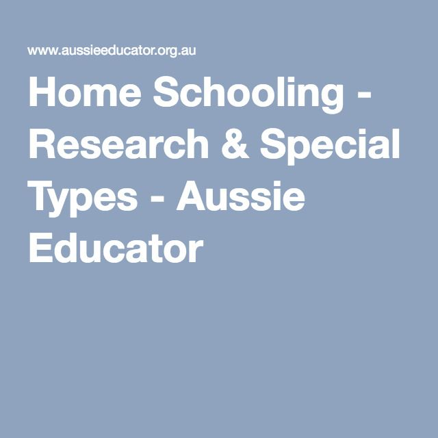 Home Schooling - Research & Special Types - Aussie Educator
