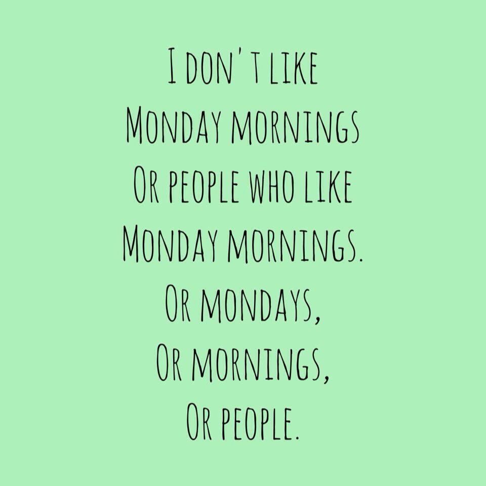 I Don T Like Monday Mornings Instagram Roosvdb Funny Quotes I Dont Like Mondays Monday Quotes