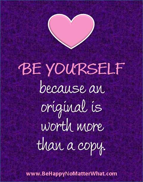 BE YOURSELF because an  original is worth more than a copy. #EllenSeigel