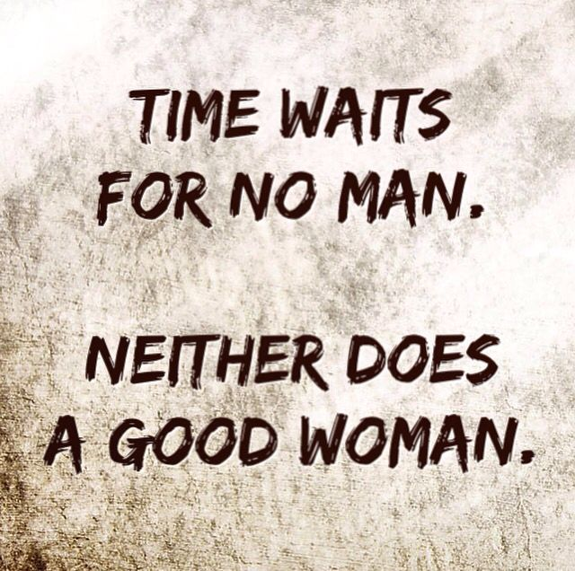 Time Waits For No Man Neither Does A Good Woman Quotes Sayings