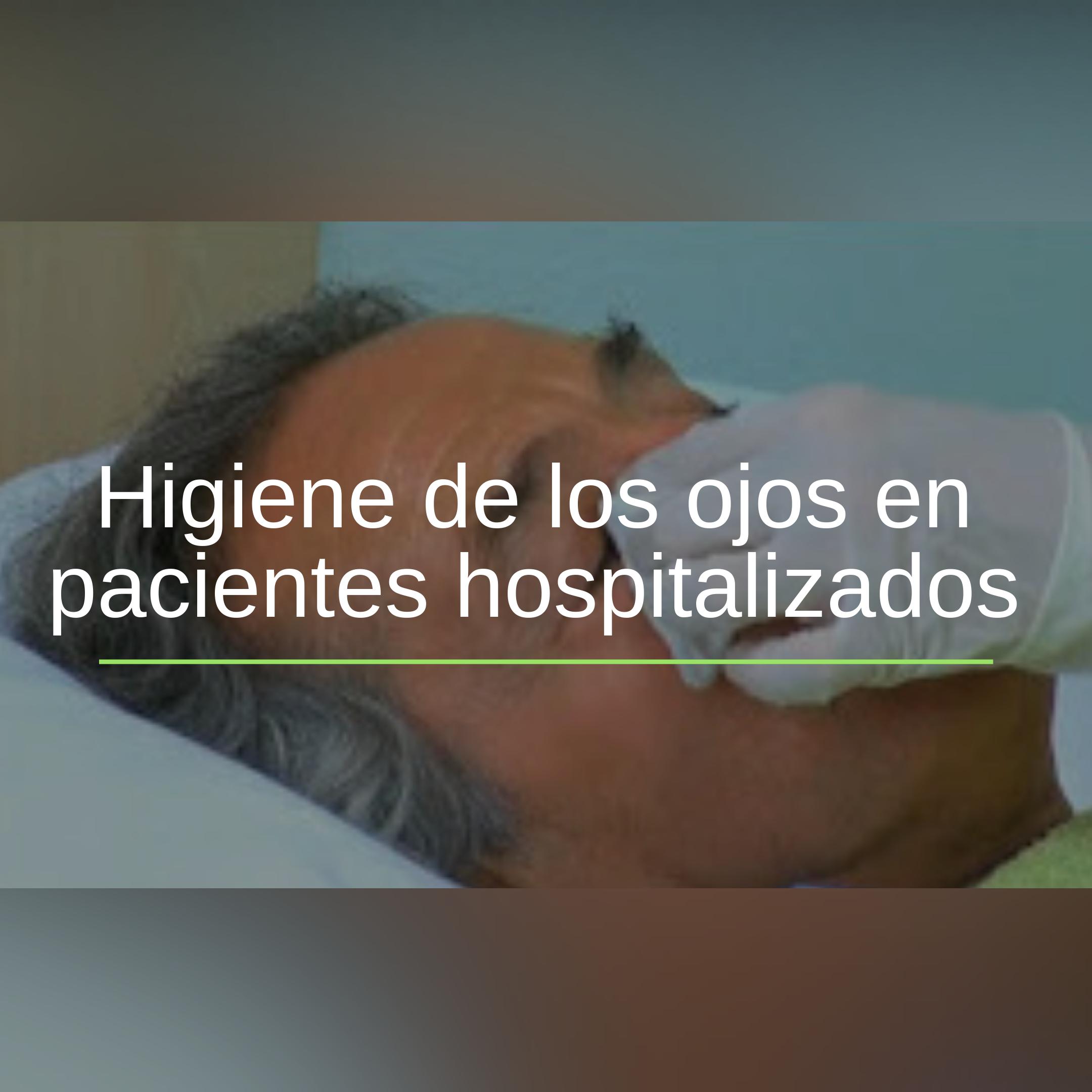Higiene De Ojos En Pacientes Hospitalizados Teorias De