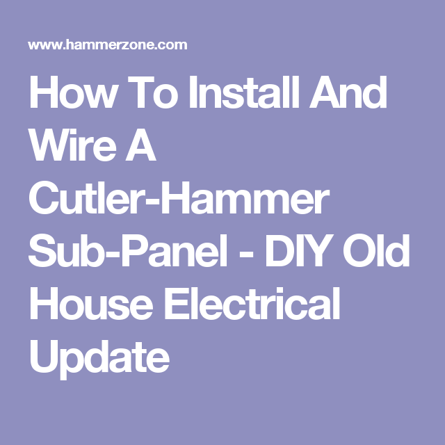 How To Install And Wire A Cutler-Hammer Sub-Panel - DIY Old House ...