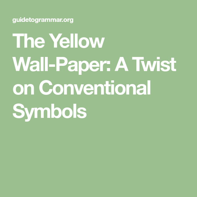 The Yellow Wall Paper A Twist On Conventional Symbols Twist Yellow Walls Symbols