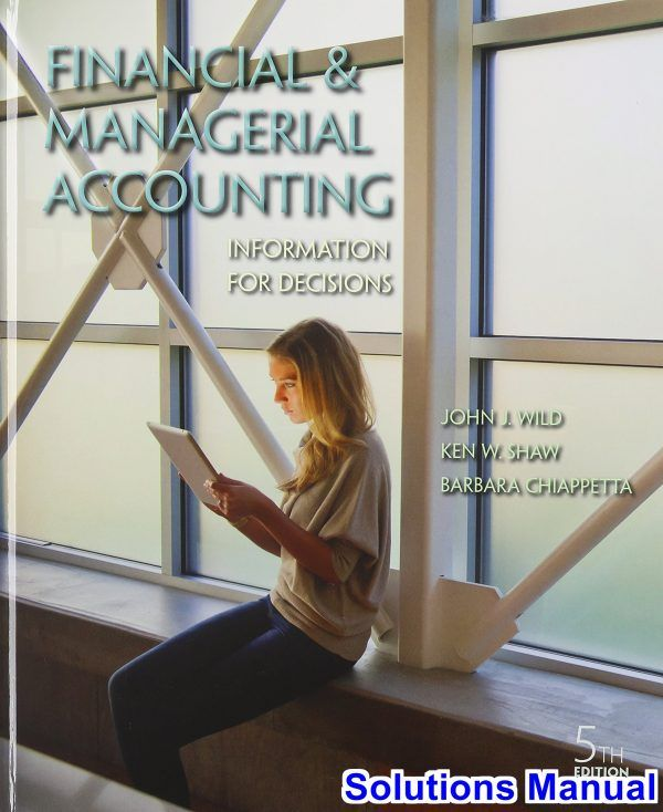 Solutions Manual For Financial And Managerial Accounting Information Decisions 5th Edition By Wild