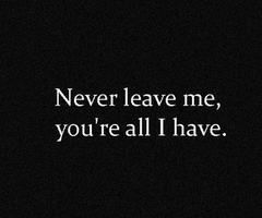 Never leave me..