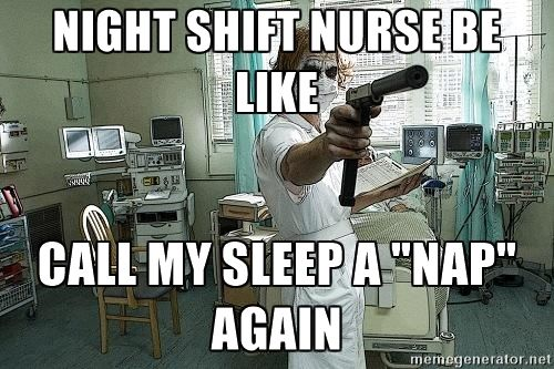 41bd0265ac69ead727f8b0ffee48e7fd night shift nurse be like call my sleep a \