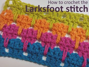 How To Crochet The Eye Catching Larksfoot Stitch Crochet Crochet