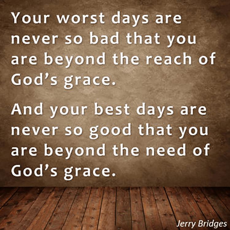 Quotes On God's Grace Your Worst Daysdellington #bad #best #beyond #days #god #good #grace .