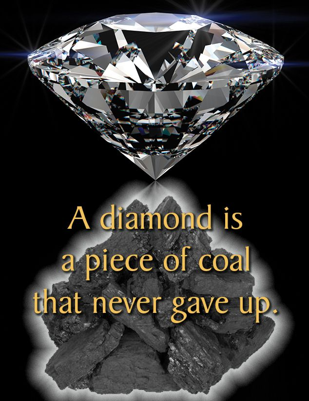 A Diamond Is A Piece Of Coal That Never Gave Up Diamond Quotes