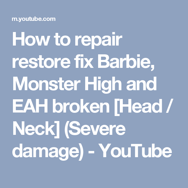 How to repair restore fix Barbie, Monster High and EAH broken [Head / Neck] (Severe damage) - YouTube