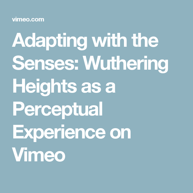 Adapting with the Senses: Wuthering Heights as a Perceptual Experience on Vimeo