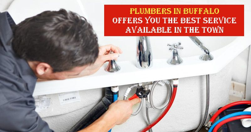 Plumbers In Buffalo Offers You The Best Service Available In The Town Plumber Plumbers Near Me Plumbing