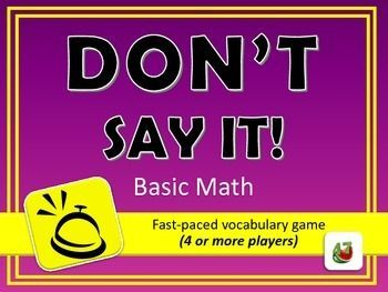 Dont Say It! is a great game for middle school math classrooms.  Combining vocabulary review, fast-paced competition, and English Language Arts skills, this review game is sure to be a favorite among students.  Its a great tool for focus groups, supplemental learning and study, test prep, or free learning classroom time.