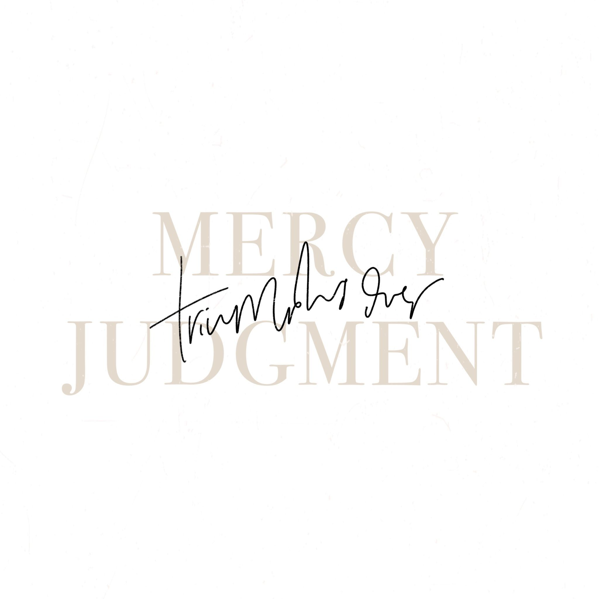Mercy triumphs over judgment  thehoneydesigncojudgment