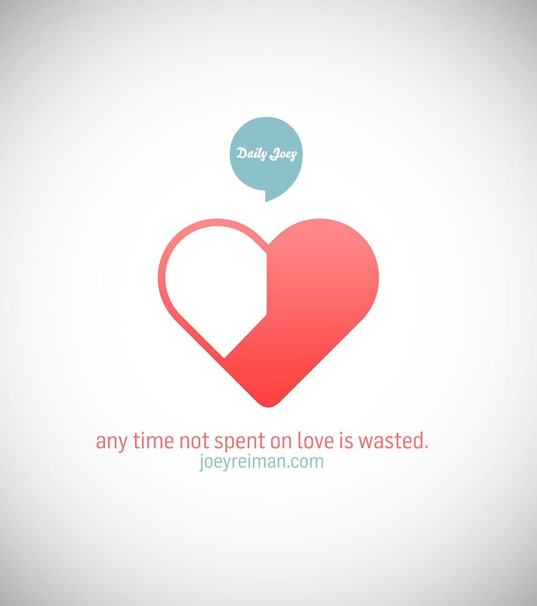 Any time not spent on love is wasted. #purpose #quotes