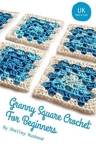 Granny Square Crochet For Beginners Uk Version By Husband Shelley