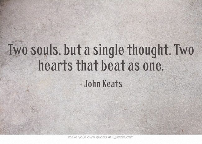 Two Souls But A Single Thought Two Hearts That Beat As One