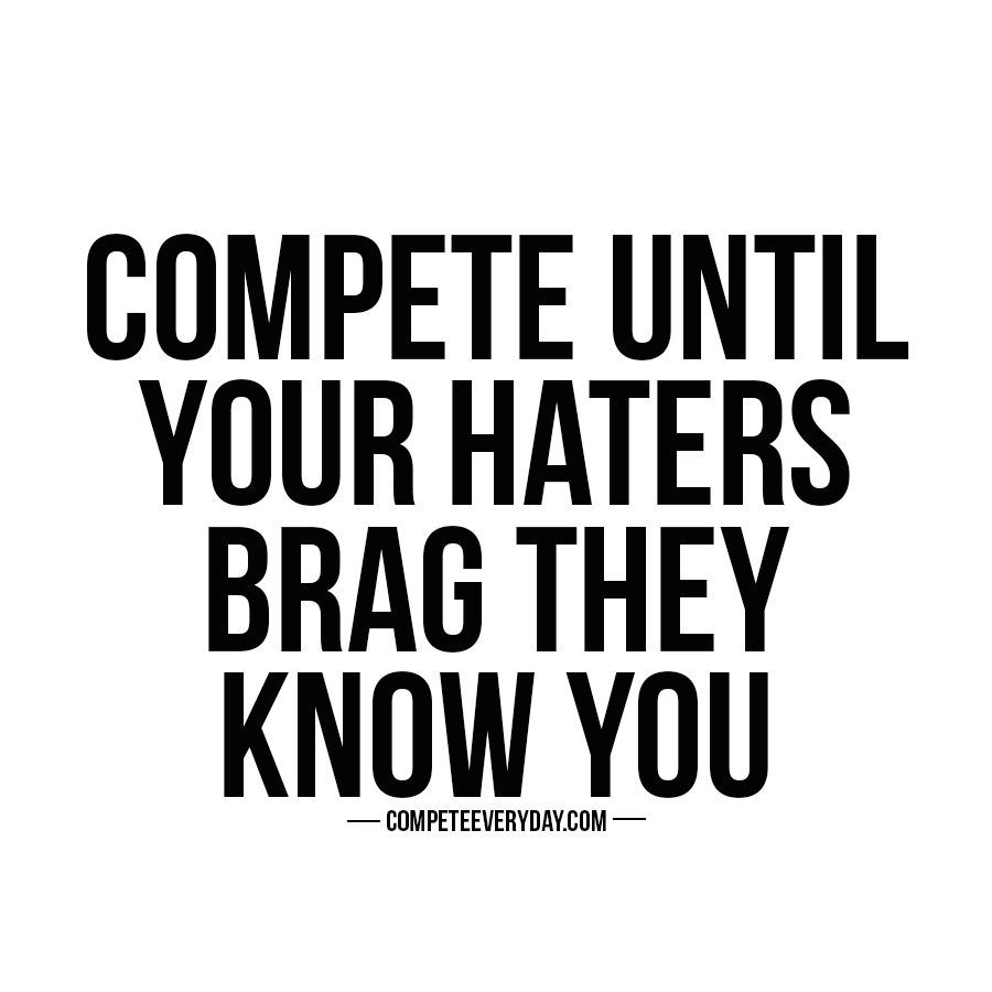 Competition Quotes Endearing Hustle Until Your Haters Brag They Know You~ Httpwalkinshowers