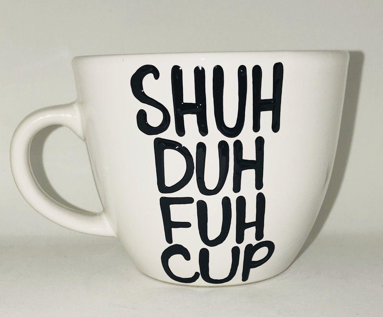Shuh duh duh cup - Funny Coffee Mugs #funnycoffeemugs