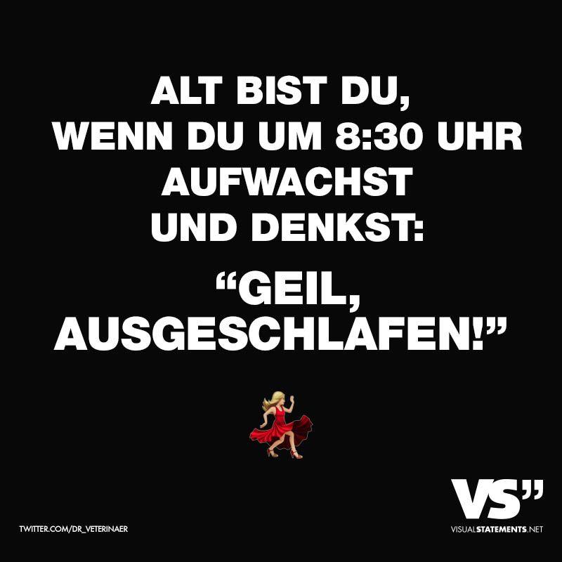 """Alt bist du, wenn du um 8:30 Uhr aufwachst und denkst: """"Geil, ausgeschlafen!"""" - VISUAL STATEMENTS®"""