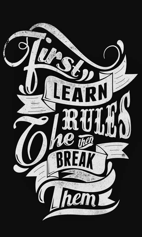First Learn The Rules, Then Break Them. Tap To Check Out More Quotes  Wallpapers. Typography Quotes 480 X 800 HD Wallpapers. Quotes About Success  And Change.