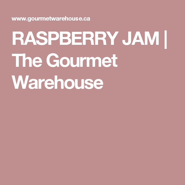 RASPBERRY JAM   The Gourmet Warehouse