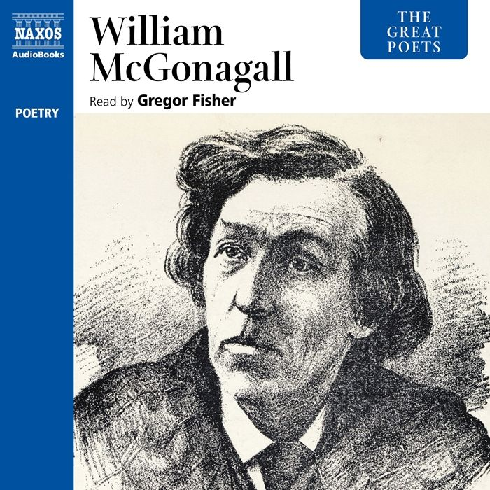 Listen to The Great Poets William McGonagall audiobook by William Topaz McGonagall Naxos AudioBooks  The idiosyncratic Scottish poet William Topaz McGonagall has the unus...
