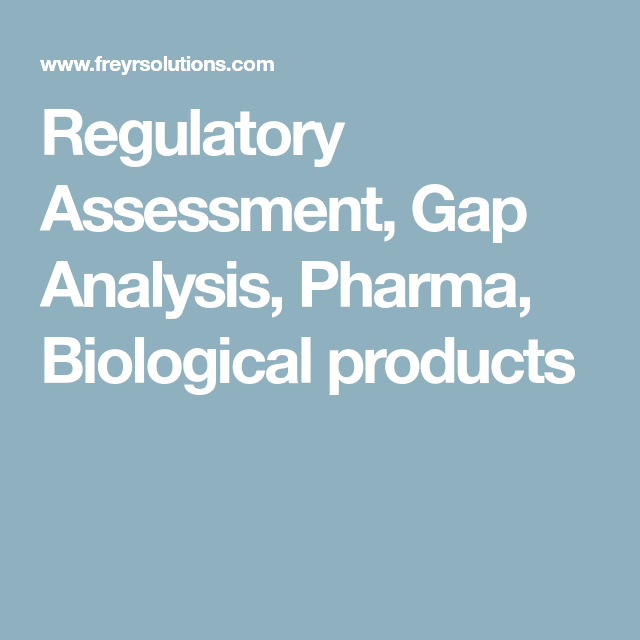 Regulatory Assessment Gap Analysis Pharma Biological Products