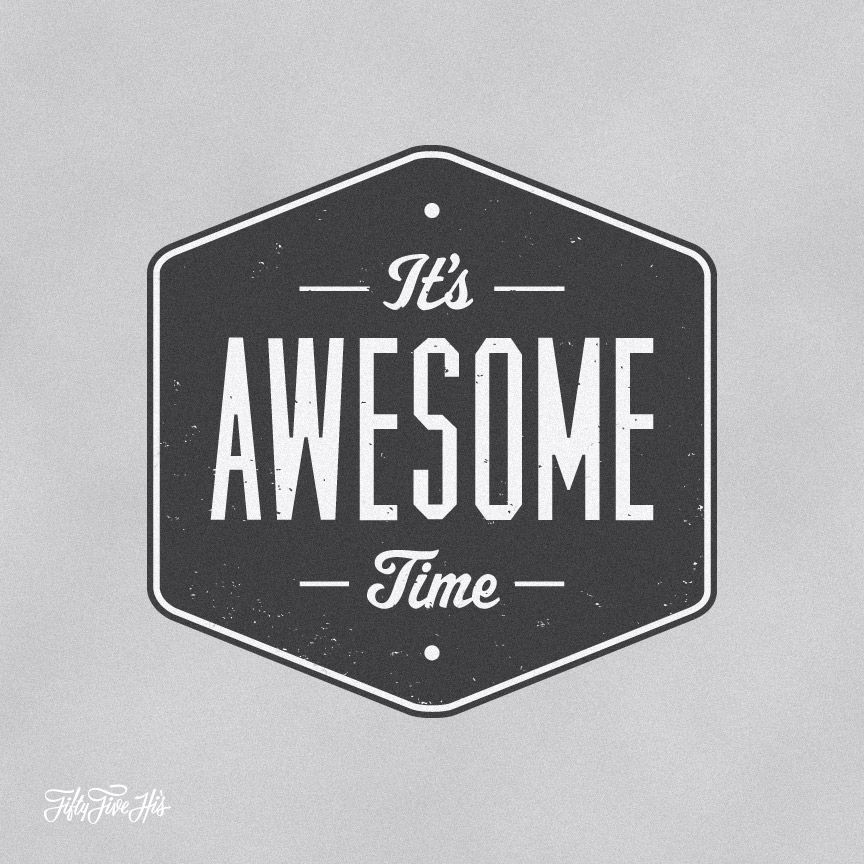 It's Awesome Time by 55his