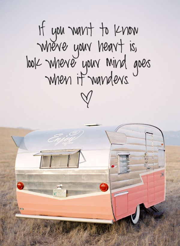 Citationdujour If You Want To Know Where Your Heart Is Look Where Your Mind Goes When It Wanders Hippie Quotes Boho Quotes Wanderlust Quotes
