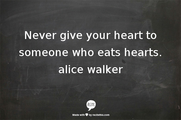 """""""Never Give Your Heart To Someone Who Eats Hearts"""""""