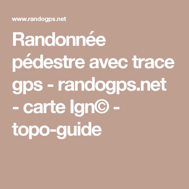 Randonnee Pedestre Avec Trace Gps Randogps Net Carte Ign C Topo Guide Randonnee Pedestre Carte Ign Randonnee