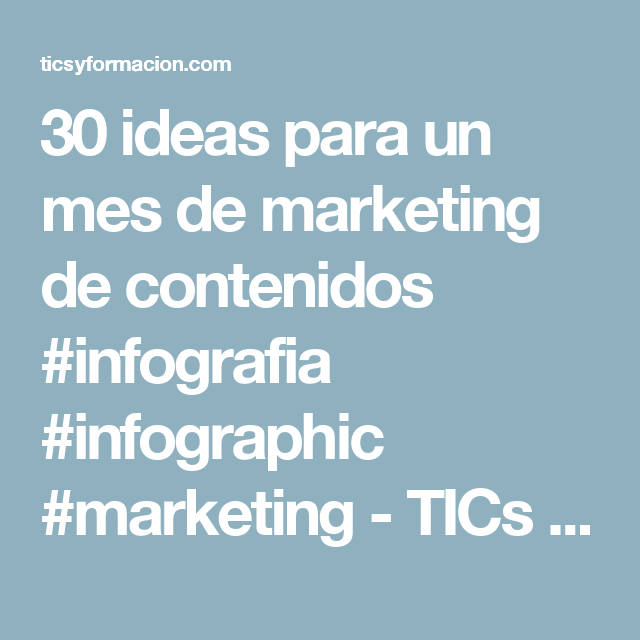 30 ideas para un mes de marketing de contenidos #infografia #infographic #marketing - TICs y Formación