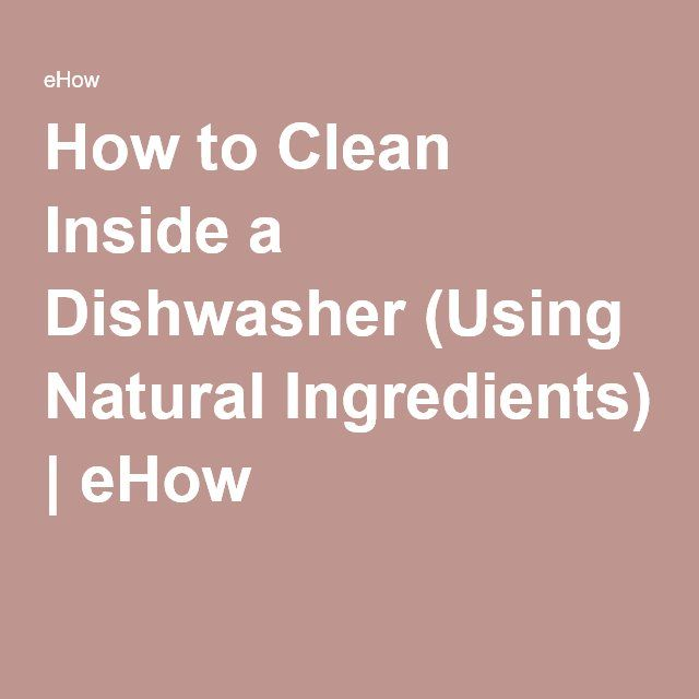 How to Clean Inside a Dishwasher (Using Natural Ingredients)   eHow