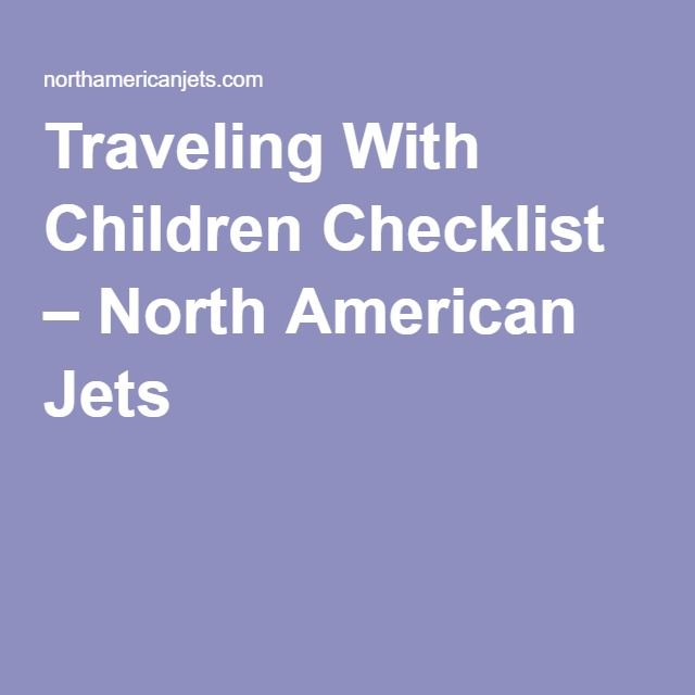 Traveling With Children Checklist – North American Jets