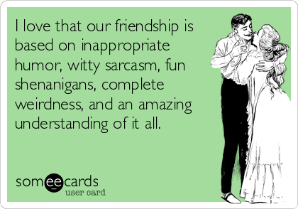 Funny Love Quotes Someecards : love my friends sarcastic quotes funny sarcastic friendship love ...