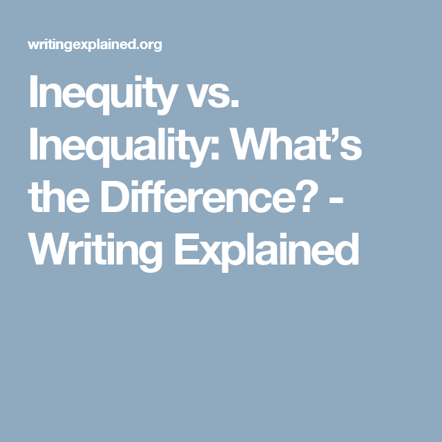 Inequity Vs Inequality What S The Difference Writing Explained Inequality Writers Block Writing