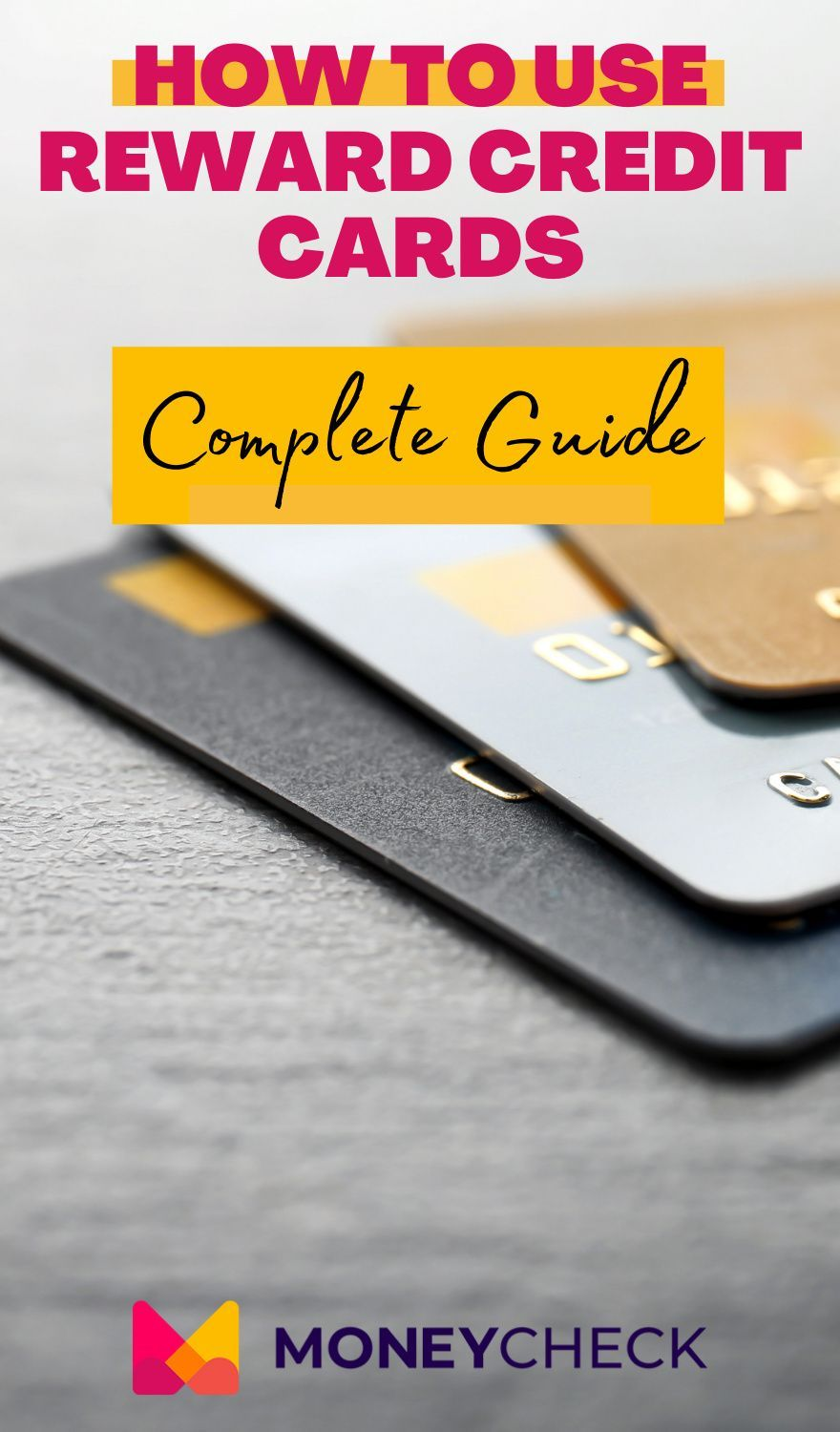 How To Use Reward Credit Cards Complete Guide Rewards Credit Cards Credit Card Business Credit Cards
