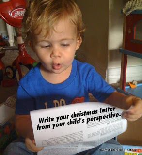 Christmas letter - written from a toddler's perspective   She gives an example in the post HILARIOUS! Definitely going to have to try this one!