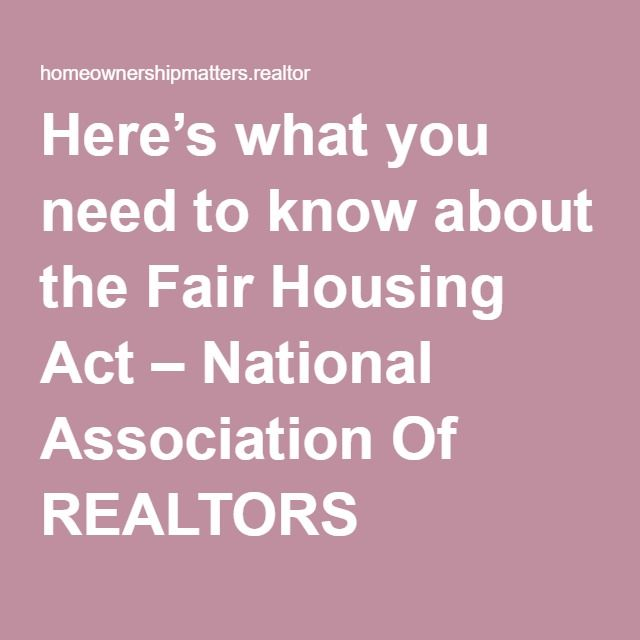 Here S What You Need To Know About The Fair Housing Act National Association Need To Know Real Estate Advice