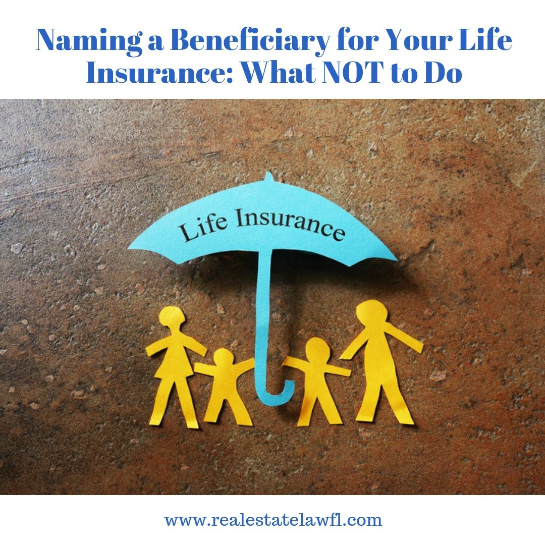 Naming A Beneficiary For Your Life Insurance What Not To Do