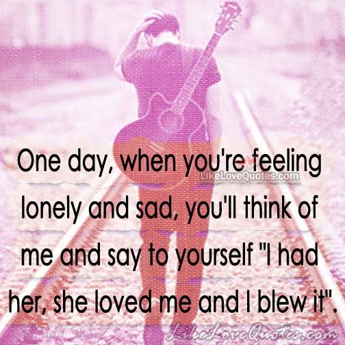 One day, when you\'re feeling lonely and sad | Alone Quotes ...