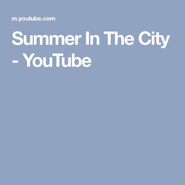 Summer In The City Youtube