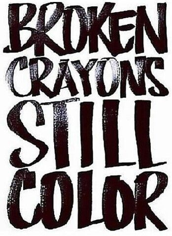 Broken Crayons Still Color Positivity Quotes Inspirational
