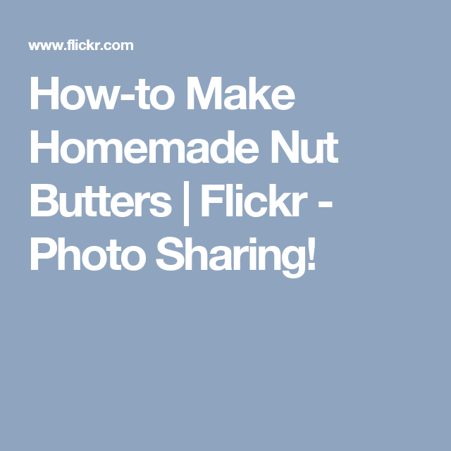 How-to Make Homemade Nut Butters | Flickr - Photo Sharing!
